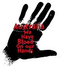 Australia we have blood on our hands by Beautifultd
