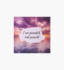 I Am Peaceful and Present - Mantra Affirmation - Nature Art Board Print