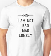 No I Am Not Sad Mad Lonely Slim Fit T-Shirt