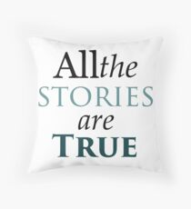 All The Stories Are True Throw Pillow