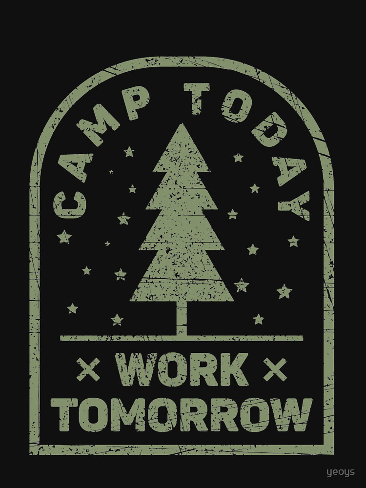 Camp Today Work Tomorrow - Funny Camping von yeoys