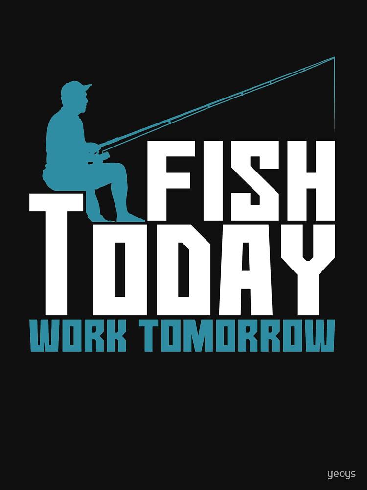 Fish Today Work Tomorrow - Old Fisherman von yeoys