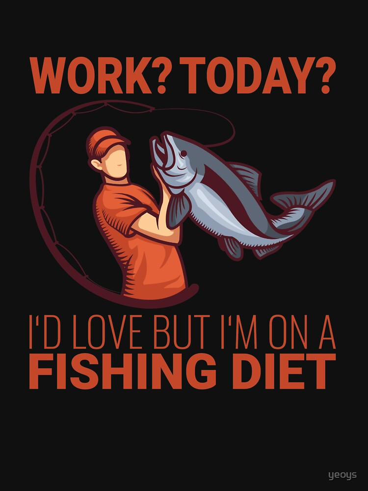 Work I'd Love But I'm On A Fishing Diet - Old Fisherman von yeoys