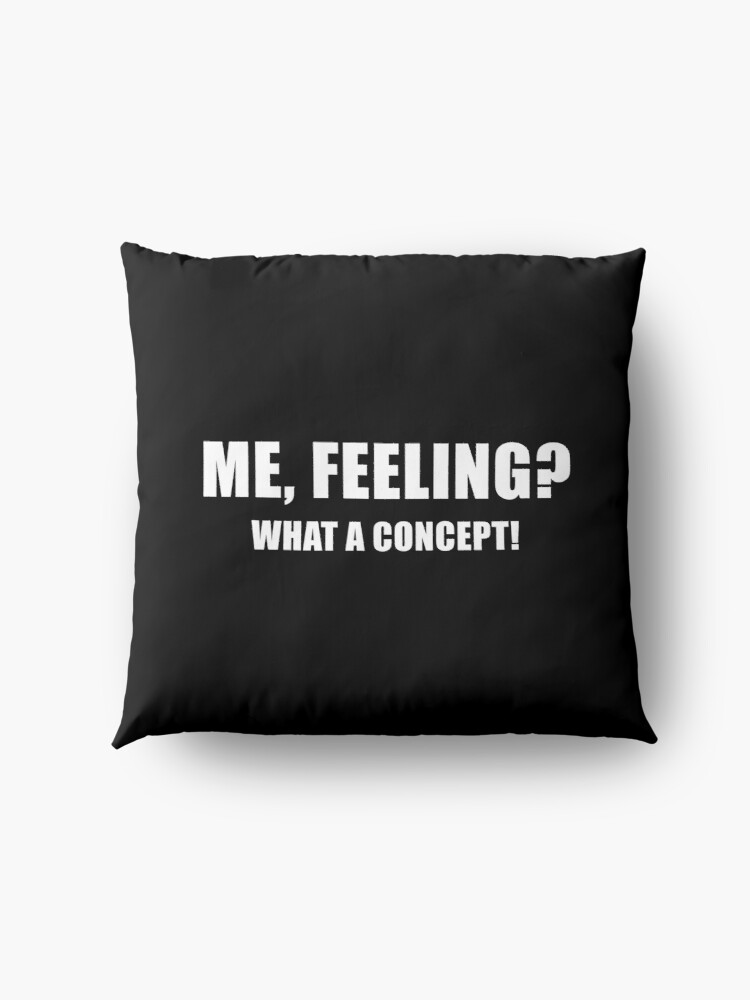 Alternate view of Me, Feeling? What a Concept! (Black) Floor Pillow