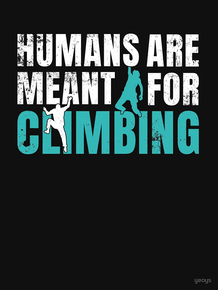 Humans Are Meant For Climbing - Rock Climbing von yeoys