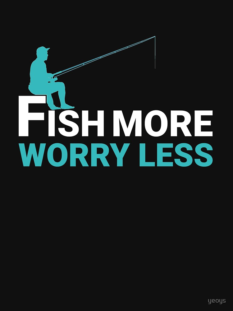 Fish More Worry Less - Old Fisherman von yeoys