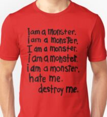 i am a monster. hate me. destroy me. Unisex T-Shirt