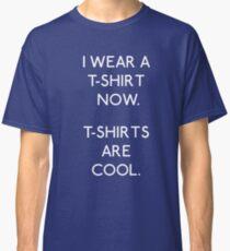 I wear a T-shirt now Classic T-Shirt