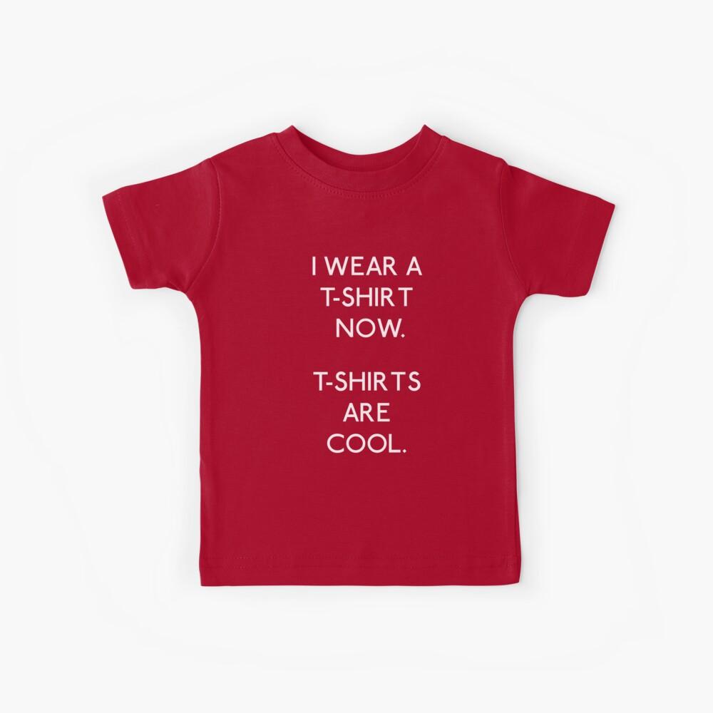 I wear a T-shirt now Kids T-Shirt