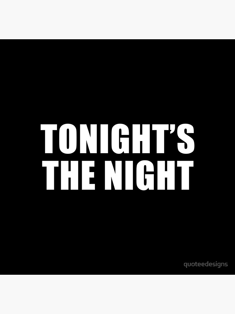 Tonight's The Night (Black) by quoteedesigns