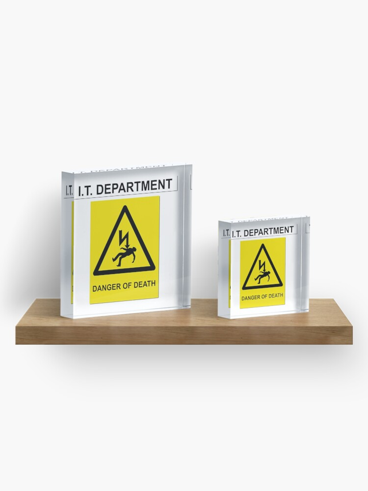 Alternate view of The IT Crowd – IT Department Danger of Death Acrylic Block