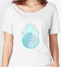 Save the water, save the world Women's Relaxed Fit T-Shirt