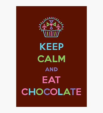 Keep Calm and Eat Chocolate Photographic Print