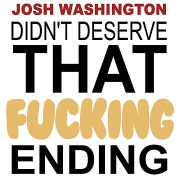 JOSH WASHINGTON DIDN'T DESERVE THAT FUCKING ENDING by AmyMor