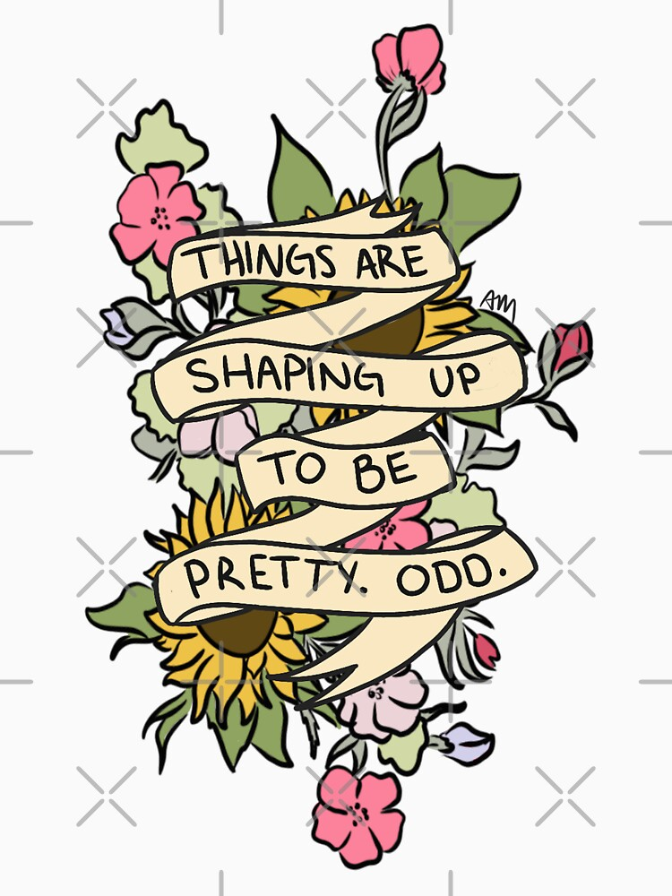 """""""""""Things Are Shaping Up To Be Pretty. Odd."""""""" Unisex T"""