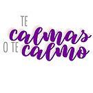 Te Calmas O Te Calmo by thecaitycat