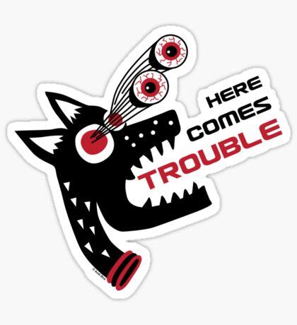 Here Comes Trouble 5 Sticker