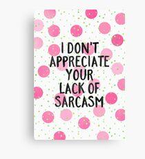 Lack of sarcasm Canvas Print