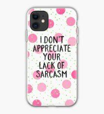 Lack of sarcasm iPhone Case
