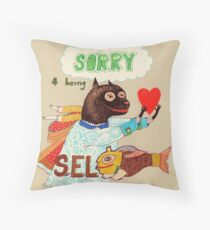 I am sorry for being selfish Throw Pillow