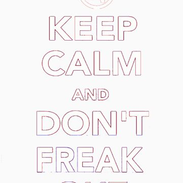 Keep Calm And Don't Freak Out by KatieJMiller