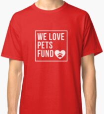 We Love Pets Fund Heart Classic T-Shirt