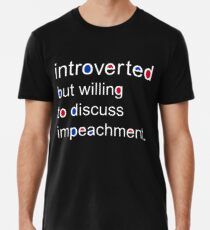 Introverts for Impeachment Premium T-Shirt