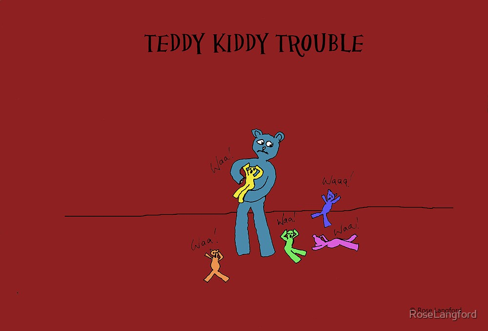 TEDDY KIDDY TROUBLE by RoseLangford