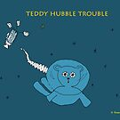 TEDDY HUBBLE TROUBLE by RoseLangford