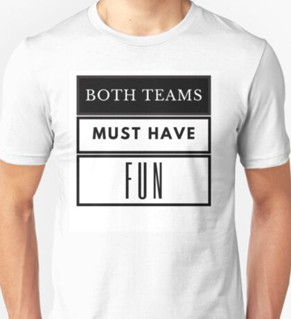 Both teams must have fun T-Shirt
