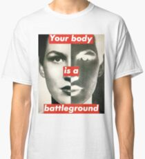 Your Body is a Battleground Classic T-Shirt