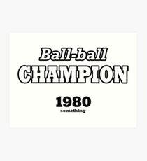 Ball-ball champion 1980 something (white) Art Print