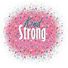 Kind Strong Important - Floral design by Fun Arts