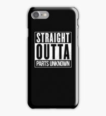 Straight Outta Parts Unknown iPhone Case/Skin