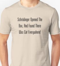 Schrodinger Opened The Box, And Found Cat Eveywhere! T-Shirt