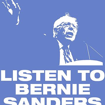 Bernie Sanders For President - Listen To by JRsTees