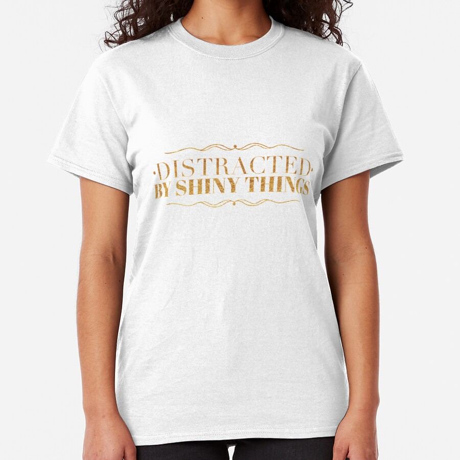 Distracted by Shiny Things  Classic T-Shirt