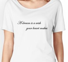 A Dream is a Wish Your Heart Makes Women's Relaxed Fit T-Shirt