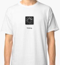 Thinking. Classic T-Shirt