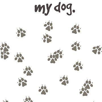 I love my dog. by AudraJS