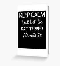 Keep Calm And Let The Rat Terrier Handle It - Rat Terrier Dog Lover Gift Idea Greeting Card
