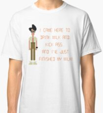 The IT Crowd – I Came Here to Drink Milk and Kick Ass Classic T-Shirt