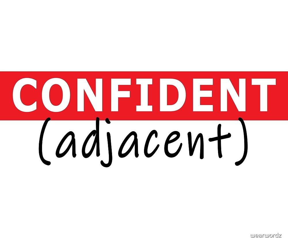 CONFIDENT (adjacent) by wearwordz