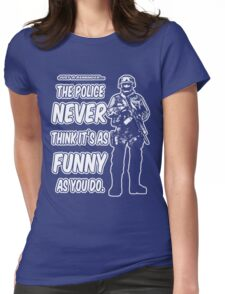 Police never think... Womens Fitted T-Shirt