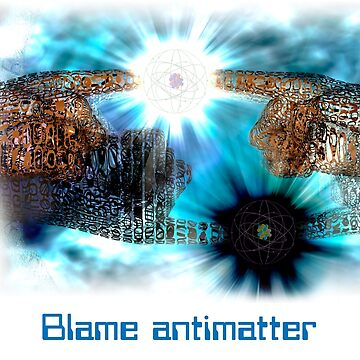 Blame antimatter by fotokatt