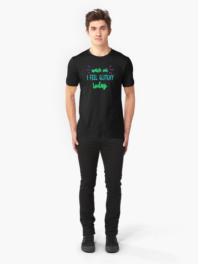 Alternate view of I Feel Glitchy Today. Slim Fit T-Shirt