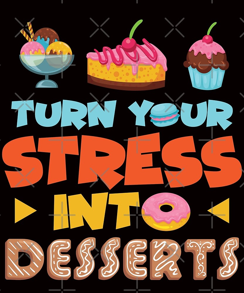 Savvy Turtle Turn Your Stress Into Desserts by SavvyTurtle