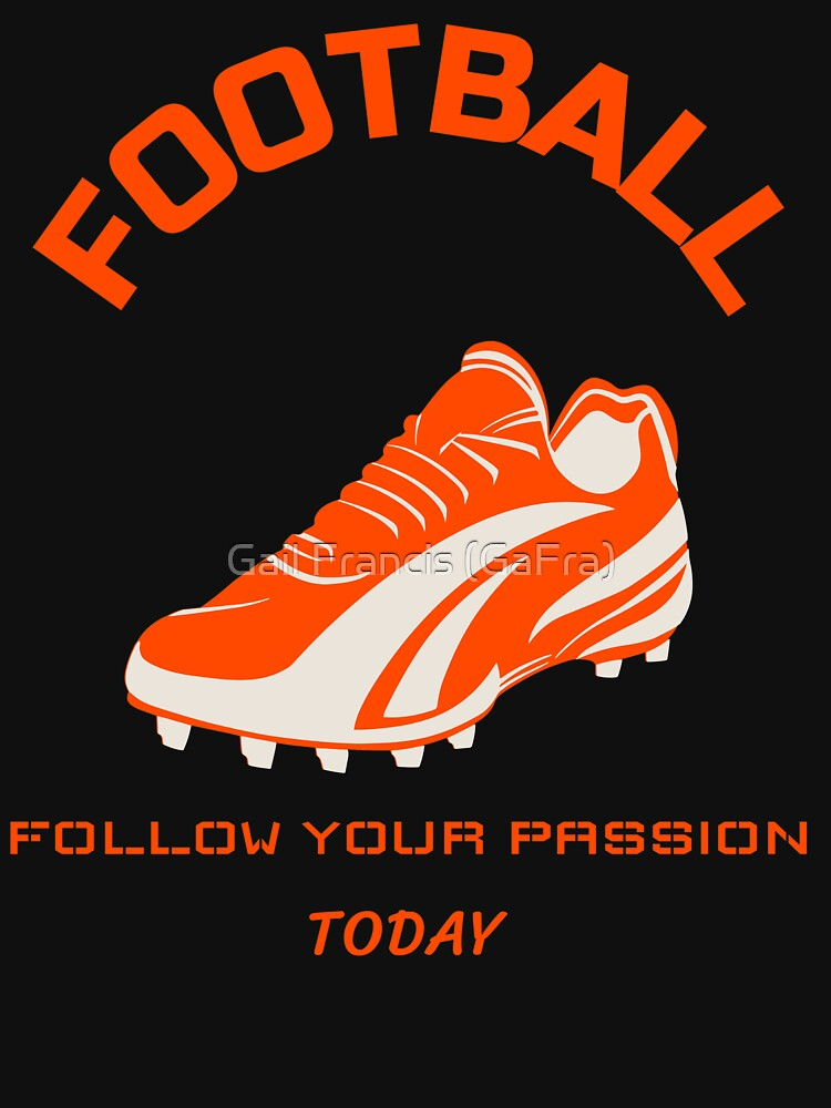 Football, Follow your Passion Today by TriniArtStudio