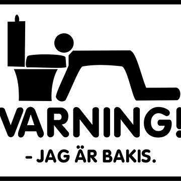 Varning - Jag Är Bakis by Swe-Designs