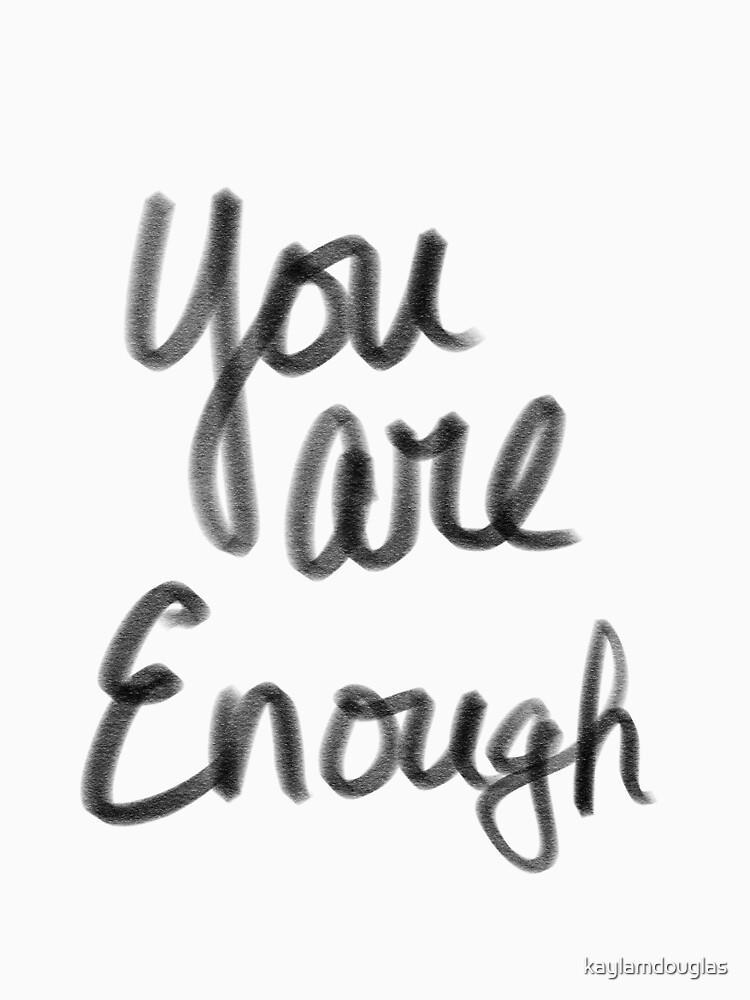 You are enough  by kaylamdouglas